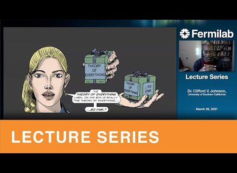 "Thumbnail of an image from Dr. Johnson's lecture: A cartoon drawing of a young woman with blonde hair holding a box that says ""The Theory of Everything,"" and another image of the box slightly shifted, still in her hand, saying the Theory of Everything ... So far. On the righthand side of the screen, a still of Dr. Clifford Johnson speaking"